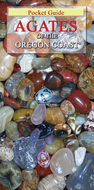 AGATES OF THE OREGON COAST - The NEW comprehensive, easy-to-use full-color illustrated guide of the what, where, when, and how to collecting agate, jasper, fossils, and petrified wood commonly found on the Oregon Coast. Now Available!